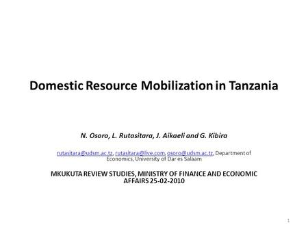 Domestic Resource Mobilization in Tanzania N. Osoro, L. Rutasitara, J. Aikaeli and G. Kibira