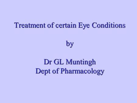 Treatment of certain Eye Conditions by Dr GL Muntingh Dept of Pharmacology.