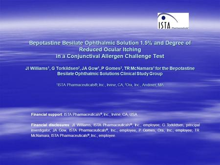 Bepotastine Besilate Ophthalmic Solution 1.5% and Degree of Reduced Ocular Itching in a Conjunctival Allergen Challenge Test JI Williams 1, G Torkildsen.