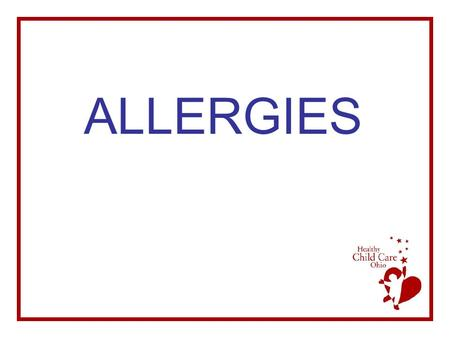 ALLERGIES. OBJECTIVES The Participant will be able to –Recognize signs of allergic reaction –Identify and address causes and aggravating factors of allergies.