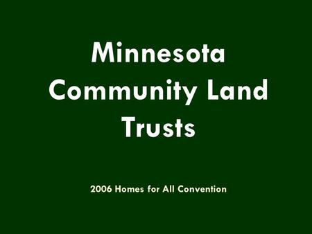 Minnesota Community Land Trusts 2006 Homes for All Convention.