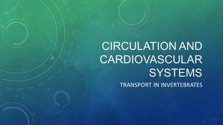 CIRCULATION AND CARDIOVASCULAR SYSTEMS TRANSPORT IN INVERTEBRATES.