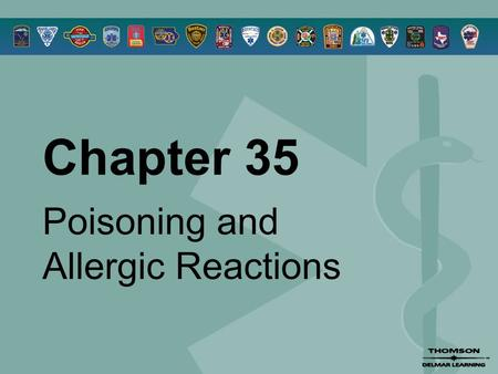Chapter 35 Poisoning and Allergic Reactions. © 2005 by Thomson Delmar Learning,a part of The Thomson Corporation. All Rights Reserved 2 Overview  Poisoning.