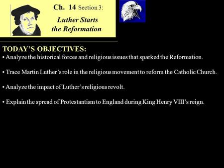 TODAY'S OBJECTIVES: Analyze the historical forces and religious issues that sparked the Reformation. Trace Martin Luther's role in the religious movement.
