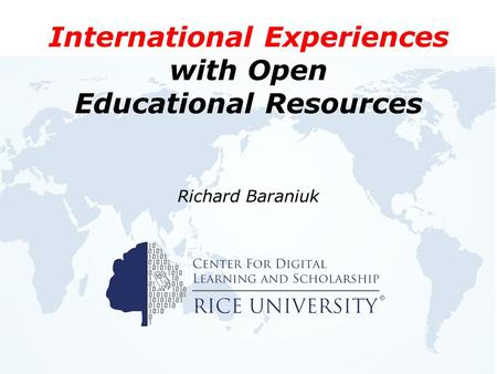 Richard Baraniuk International Experiences with Open Educational Resources.