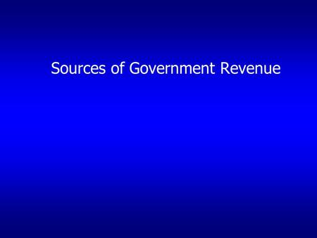 Sources of Government Revenue. Revenue collection by all levels of Government has grown dramatically. Increased 800% since 1940.