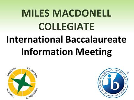 MILES MACDONELL COLLEGIATE International Baccalaureate Information Meeting.