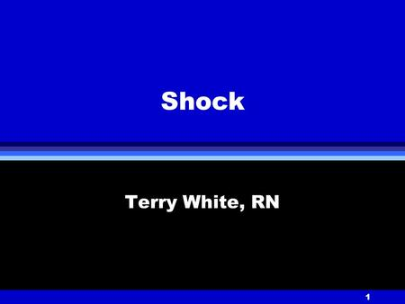 1 Shock Terry White, RN. 2 SHOCK Inadequate perfusion (blood flow) leading to inadequate oxygen delivery to tissues.
