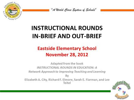 """ A <strong>World</strong> Class System <strong>of</strong> Schools "" INSTRUCTIONAL ROUNDS IN-BRIEF AND OUT-BRIEF Eastside Elementary School November 28, <strong>2012</strong> Adapted from <strong>the</strong> book INSTRUCTIONAL."