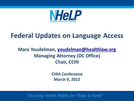 Federal Updates on Language Access Mara Youdelman, Managing Attorney (DC Office) Chair, CCHI CHIA Conference.