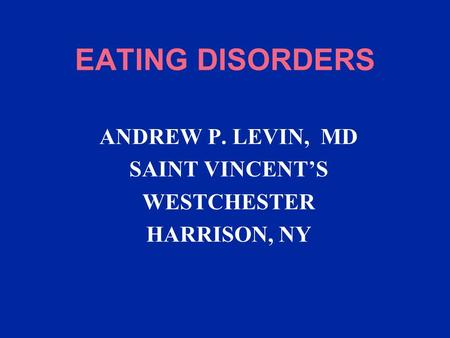 EATING DISORDERS ANDREW P. LEVIN, MD SAINT VINCENT'S WESTCHESTER HARRISON, NY.