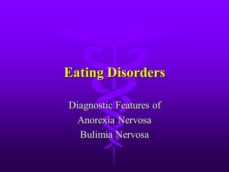 Eating Disorders Diagnostic Features of Anorexia Nervosa Bulimia Nervosa.