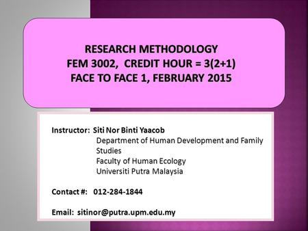 Instructor: Siti Nor Binti Yaacob Department <strong>of</strong> Human Development and Family Studies Faculty <strong>of</strong> Human Ecology Universiti Putra Malaysia Contact #: 012-284-1844.