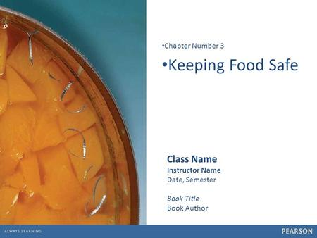 1 Keeping Food Safe Chapter Number 3 Class Name Instructor Name Date, Semester Book Title Book Author.