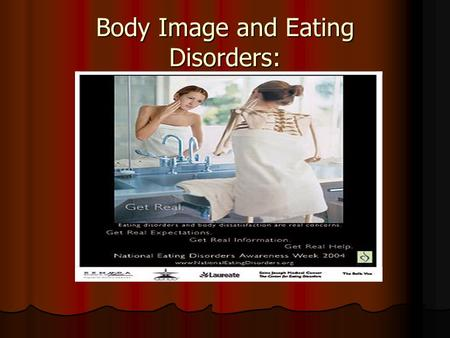 Body Image and Eating Disorders:. Definitions: Anorexia =Fear of gaining weight, see themselves differently than others, starve themselves Anorexia =Fear.