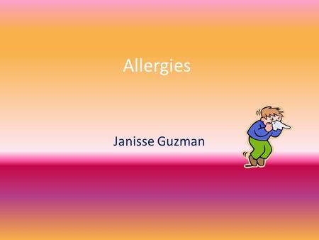 "Allergies Janisse Guzman. Definition/Description According to:  ""An abnormally high sensitivity to certain substances,"