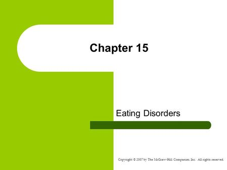 Copyright © 2007 by The McGraw-Hill Companies, Inc. All rights reserved. Chapter 15 Eating Disorders.