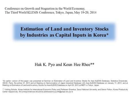 Conference on Growth and Stagnation in the World Economy, The Third World KLEMS Conference, Tokyo, Japan, May 19-20, 2014 Hak K. Pyo and Keun Hee Rhee**