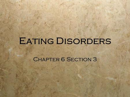 Eating Disorders Chapter 6 Section 3. Eating Disorders  Extreme eating behaviors that can lead to serious health problems and even death  Unhealthy.