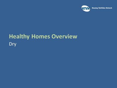 Healthy Homes Overview Dry. Learning Outcomes Upon completion of this module you will be able to:  Recall health problems associated with mold and moisture.