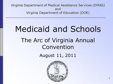 1 Virginia Department of Medical Assistance Services (DMAS) and Virginia Department of Education (DOE) Medicaid and Schools The Arc of Virginia Annual.