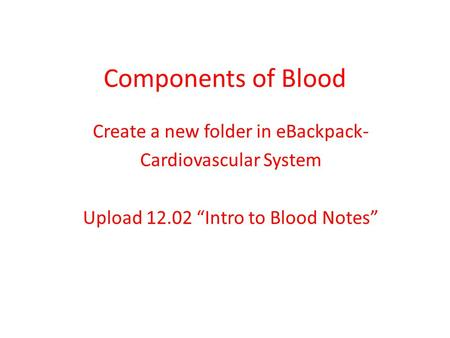 Components of Blood Create a new folder in eBackpack-