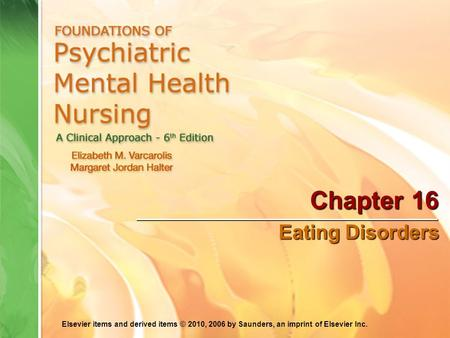 Elsevier items and derived items © 2010, 2006 by Saunders, an imprint of Elsevier Inc. Chapter 16 Eating Disorders.