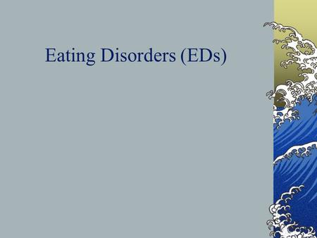 Eating Disorders (EDs). Anorexia Nervosa (AN) The condition usually begins in adolescents, most often between the age of 16 and 17, with intense wish.