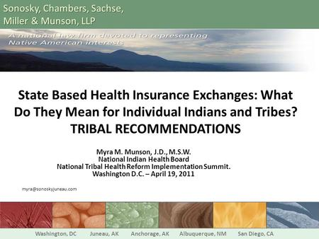 State Based Health Insurance Exchanges: What Do They Mean for Individual Indians and Tribes? TRIBAL RECOMMENDATIONS Myra M. Munson, J.D., M.S.W. National.