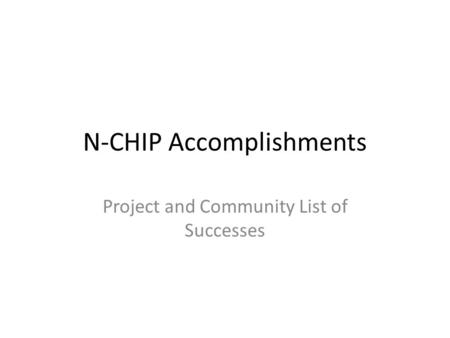 N-CHIP Accomplishments Project and Community List of Successes.
