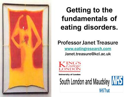 Getting to the fundamentals of eating disorders. Professor Janet Treasure