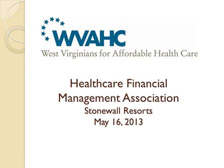 Stonewall Resorts May 16, 2013 Healthcare Financial Management Association Stonewall Resorts May 16, 2013.