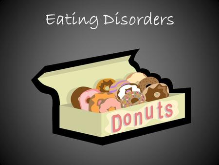 Eating Disorders. Definition Eating disorders are a group of serious conditions in which you're so preoccupied with food and weight that you can often.