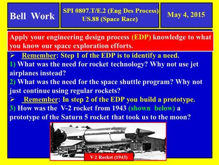 May 4, 2015  Remember: Step 1 of the EDP is to identify a need. 1) What was the need for rocket technology? Why not use jet airplanes instead? 2) What.
