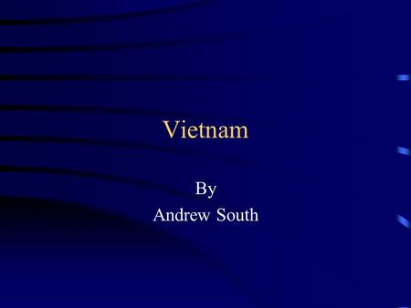 Vietnam By Andrew South. Start of U.S Involvement World War II French wanted Vietnam back after WWII. United States pay for the French. French lose.