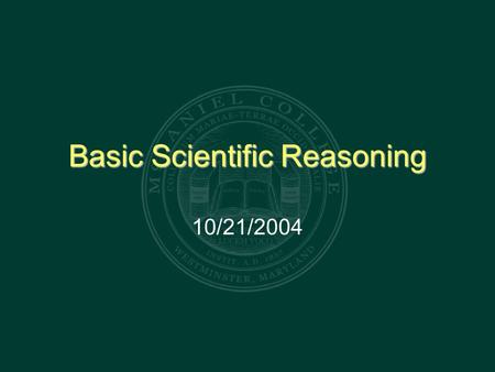 Basic Scientific Reasoning 10/21/2004. Reminder… Collect the Aristotle / Debate assignment! Also: a clarification- the final grade in the class is based.