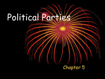 Political Parties Chapter 5. Political Party A political party is a group of people who want to control government through winning of elections and holding.