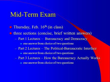 Mid-Term Exam Thursday, Feb. 16 th (in class) Thursday, Feb. 16 th (in class) three sections (concise, brief written answers) three sections (concise,
