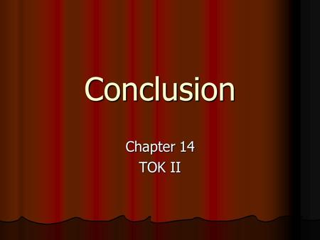 Conclusion Chapter 14 TOK II. 3 Theories Regarding Truth (1) Correspondence Theory – truth is as it appears to be – facts are facts. (1) Correspondence.