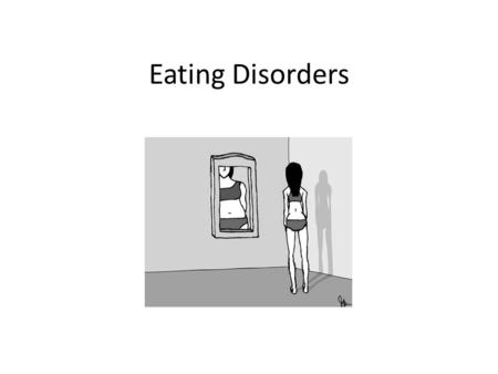 "Eating Disorders. What are Eating Disorders? Condition where victim becomes ""addicted"" to an unhealthy eating habit – Victims feel overweight and become."