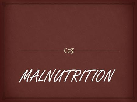 Malnutrition is a broad term which refers to both undernutrition (subnutrition) and overnutrition. Malnutrition can also be defined as the insufficient,