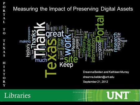 PortaltoTexasHIstory PortaltoTexasHIstory h Measuring the Impact of Preserving Digital Assets Dreanna Belden and Kathleen Murray
