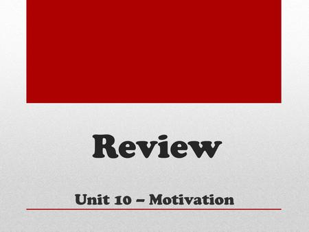 Review Unit 10 – Motivation. Abraham Maslow This American psychologist believes everyone must progress through a hierarchy of needs.
