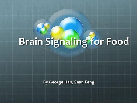 Brain Signaling for Food By George Han, Sean Feng.