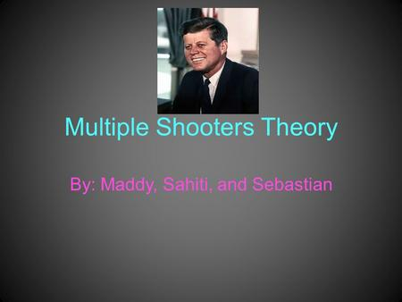 Multiple Shooters Theory By: Maddy, Sahiti, and Sebastian.
