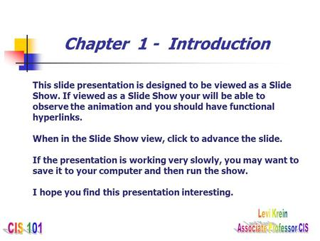 Chapter 1 - Introduction This slide presentation is designed to be viewed as a Slide Show. If viewed as a Slide Show your will be able to observe the animation.