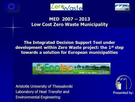 MED 2007 – 2013 Low Cost Zero Waste Municipality The Integrated Decision Support Tool under development within Zero Waste project: the 1 st step towards.