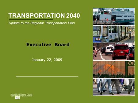 1 1 Executive Board January 22, 2009 Update to the Regional Transportation Plan TRANSPORTATION 2040.