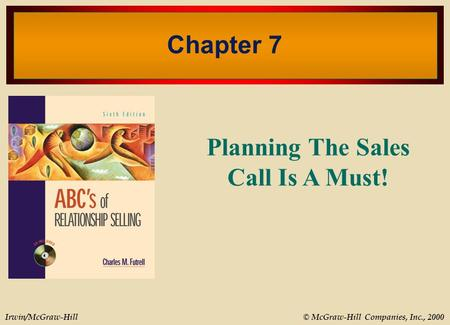 © McGraw-Hill Companies, Inc., 2000Irwin/McGraw-Hill Chapter 7 Planning The Sales Call Is A Must!