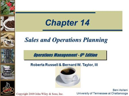 Copyright 2009 John Wiley & Sons, Inc. Beni Asllani University of Tennessee at Chattanooga Sales and Operations Planning Operations Management - 6 th Edition.